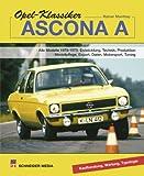 Opel-Klassiker – Ascona A: Alle Modelle 1970-1975: Entwicklung, Technik, Produktion, Modellpflege, Export, Daten, Motorsport, Tuning