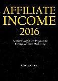 Affiliate Income (2016): Amazon's Associate Program & Foreign Affiliate Marketing (English Edition)