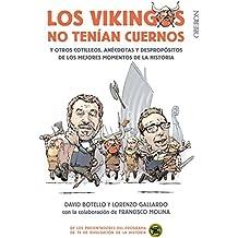 Los vikingos no tenían cuernos: y otros cotilleos, anécdotas y despropósitos de los mejores momentos de la Historia (Libros Singulares)
