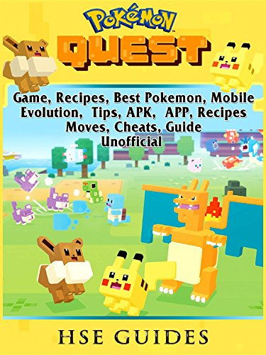 Pokemon Quest Game, Recipes, Best Pokemon, Mobile, Evolution, Tips, APK, APP, Recipes, Moves, Cheats, Guide Unofficial (English Edition)