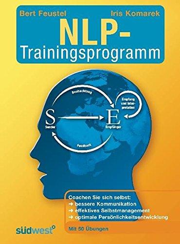 Das NLP-Trainingsprogramm: Coachen Sie sich selbst:bessere Kommunikation effektives Selbstmanagement optimale Persönlichkeitsentwicklung Mit 50 Übungen