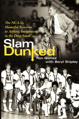 Slam Dunked: The NCAA's Shameful Reaction to Athletic Integration in the Deep South por Ron Gomez