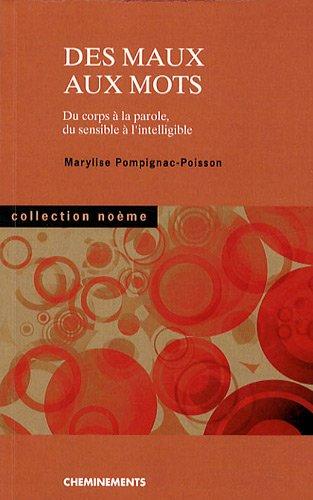 Des maux aux mots : Du corps à la parole, du sensible à l'intelligible par Pompignac-Poisson Marylise
