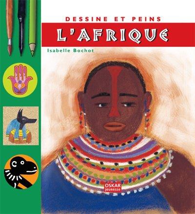 Dessine et peins l'Afrique / Isabelle Bochot  