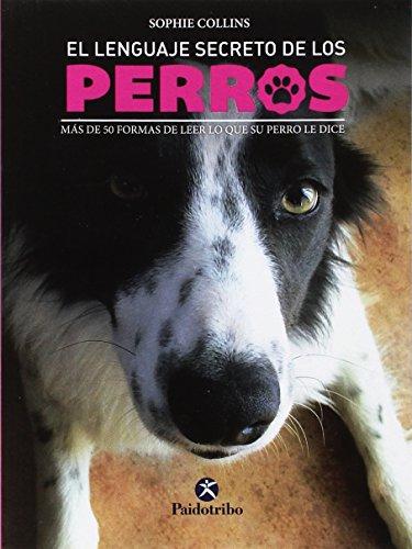 El Lenguaje Secreto De Los Perros (Animales de Compañía) por Sophie Collins