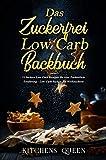 Das Zuckerfrei Low Carb Backbuch: 77 leckere Low Carb Rezepte für eine Zuckerfreie Ernährung - Low Carb Backen für Weihnachten