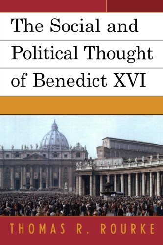 The Social and Political Thought of Benedict Xvi por Thomas R. Rourke