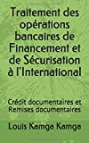 Traitement des opérations bancaires de Financement et de Sécurisation à l'International: Crédit documentaires et Remises documentaires...