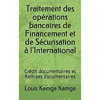 Traitement des opérations bancaires de Financement et de Sécurisation à l'International: Crédit documentaires et Remises documentaires