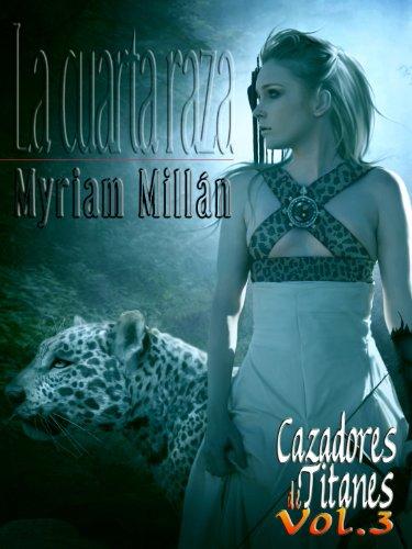 Cazadores de Titanes: La cuarta raza por Myriam Millán