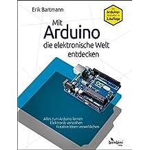 Mit Arduino die elektronische Welt entdecken: 3., komplett überarbeitete Neuauflage des Arduino-Bestsellers