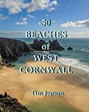 50 BEACHES of WEST CORNWALL: From Godrevy to Mount's Bay: Volume 1 (50 BEACHES of CORNWALL)