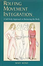 Rolfing Movement Integration: A Self-Help Approach to Balancing the Body by Mary Bond (1993-09-02)