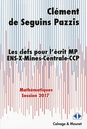 Les clefs pour l'écrit MP 2017: ENS-X-Mines-Centrale-CCP