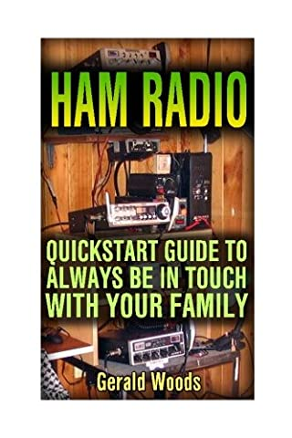 Ham Radio: QuickStart Guide to Always Be in Touch with Your Family: (Ham Radio User Guide, Ham Radio Communication)