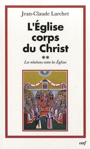 L'Eglise corps du Christ : Volume 2 : Les relations entre les Eglises par Jean-Claude Larchet