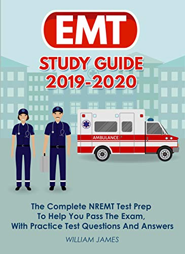 EMT Study Guide 2019-2020: The Complete NREMT Test Prep To Help You Pass The Exam, With Practice Test Questions And Answers (English Edition)