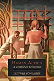 Human Action: A Treatise on Economics - Ludwig Von Mises