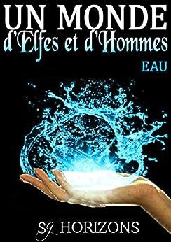 Un monde d'Elfes et d'Hommes 3. EAU par [HORIZONS, Sg]