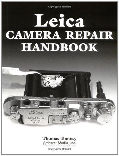 Leica Camera Repair Handbook: Repairing and Restoring Collectible Leica Cameras