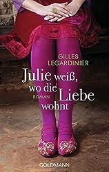 Julie weiß, wo die Liebe wohnt: Roman