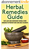 Herbal Remedies Guide: Fast, Easy And Convenient Herbal Home Remedies To Prevent And Cure Daily Ailments (Herbal Remedies Handbook, Herbal Remedies, Healing Herbs) (English Edition)