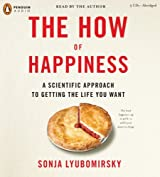 The How of Happiness: A Scientific Approach to Getting the Life You Want by Sonja Lyubomirsky (2007-12-27)