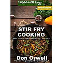 Stir Fry Cooking: Over 215 Quick & Easy Gluten Free Low Cholesterol Whole Foods Recipes full of Antioxidants & Phytochemicals (Stir Fry Natural Weight Loss Transformation Book 9) (English Edition)