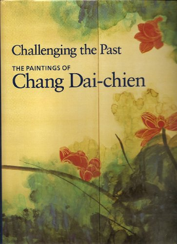 Challenging the Past: The Paintings of Chang Dai-Chien: Paintings of Chang Dai-chen