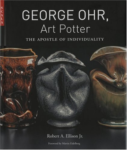 George Ohr, Art Potter: The Apostle of Individuality