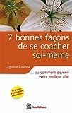 Telecharger Livres 7 bonnes facons de se coacher soi meme ou comment devenir votre meilleur allie (PDF,EPUB,MOBI) gratuits en Francaise