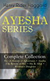 "AYESHA SERIES - Complete Collection: She (A History of Adventure) + Ayesha (The Return of She) + She & Allan + Wisdom's Daughter: The Story about the Lost ... Ayesha or ""She-who-must-be-obeyed"""