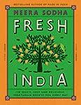 Fresh India: 130 Quick, Easy and Deli...
