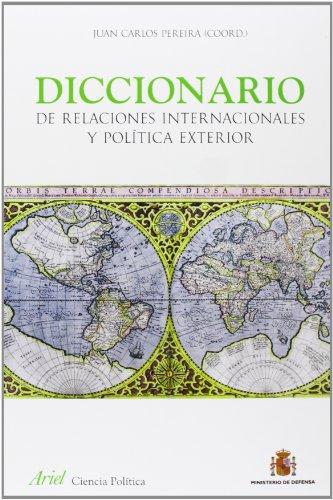 Diccionario de Relaciones Internacionales y Política Exterior (Ariel Ciencias Sociales) por Juan Carlos Pereira