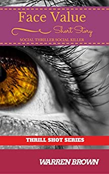 FACE VALUE- SOCIAL THRILLER SOCIAL KILLER (THRILL SHOT SERIES Book 2) by [BROWN, WARREN]