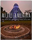 MITTELAMERIKA - Mexiko - Guatemala - Belize - El Salvador - Honduras - Nicaragua - Costa Rica - Panama - Ein Premium***-Bildband in stabilem ... Abbildungen auf 224 Seiten - STÜRTZ Verlag