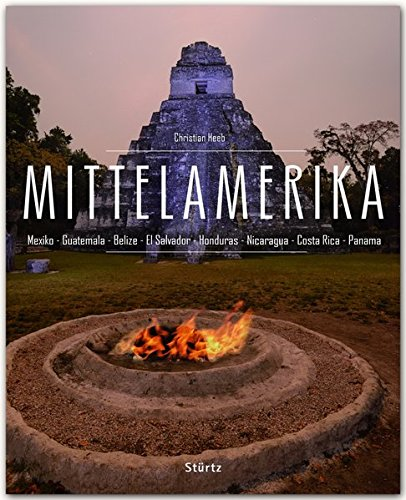 MITTELAMERIKA - Mexiko - Guatemala - Belize - El Salvador - Honduras - Nicaragua - Costa Rica - Panama - Ein Premium***-Bildband in stabilem Abbildungen auf 224 Seiten - STÜRTZ Verlag