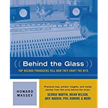 Behind the Glass - Top Record Producers Tell How They Craft the Hits (Softcover) by Howard Massey (2000-10-30)