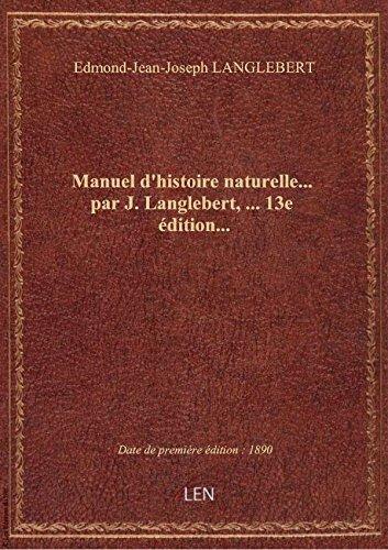 Manuel d'histoire naturelle... par J. Langlebert,... 13e dition...