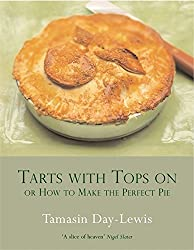 Tarts with Tops on: Or How to Make the Perfect Pie by Tamasin Day-Lewis (2004-09-09)