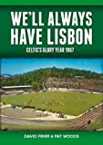We'll Always Have Lisbon: Celtic's Glory Year 1967