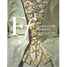 Fashioning Fashion: Deux Siecles de Mode Europeenne 1700-1915