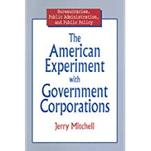 The American Experiment with Government Corporations (Bureaucracies, Public Administration, and Public Policy) (English Edition)