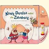 König Dentus rettet die Zahnburg: Bei Jonas und Lilly hat Karies keine Chance (Bilder- und Vorlesebücher)