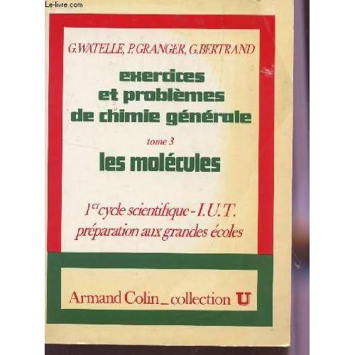 EXERCICES ET PROBLEMES DE CHIMIE GENERALE - TOME 3 : LES MOLECULES / 1er CYCLE SCIENTIFIQUE, IUT , PREPARATIONS AUX GRANDES ECOLES / COLLECTION U.