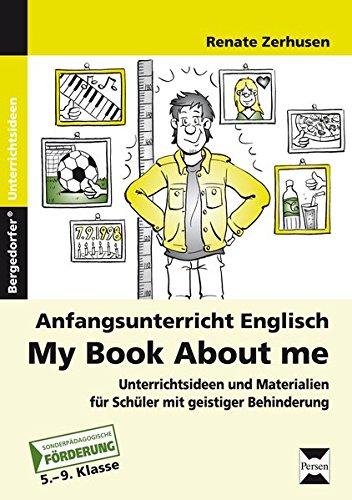 Anfangsunterricht Englisch - My Book About Me: Unterrichtsideen und Materialien für Schüler mit geistiger Behinderung (5. bis 9. Klasse)