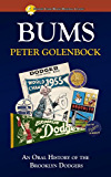 Bums: An Oral History of the Brooklyn Dodgers (Summer Game Books Baseball Classic) (English Edition)