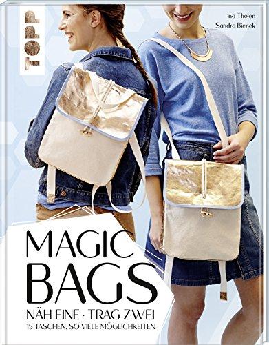 Magic Bags. Näh eine - trag zwei: 15 Taschen, so viele Möglichkeiten -