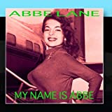 My Name is Abbe by Abbe Lane