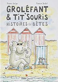 Groléfant & Tit'Souris, Histoires  bêtes par Pierre Delye